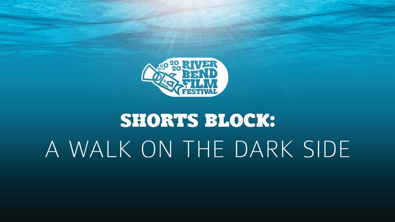 River Bend Film Festival Shorts Block: A Walk on the Dark Side