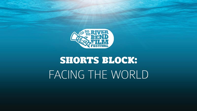 River Bend Film Festival Shorts Block: Facing the World
