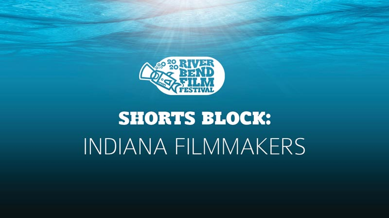 River Bend Film Festival Shorts Block: Indiana Filmmakers