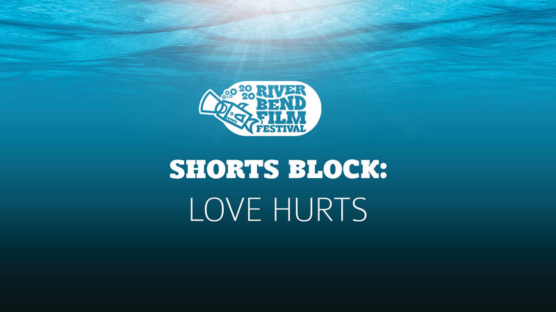 River Bend Film Festival Shorts Block: Love Hurts