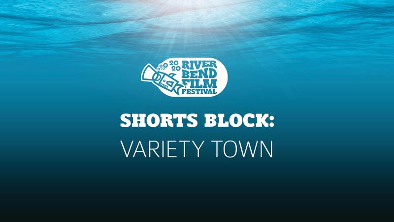 River Bend Film Festival Shorts Block: Variety Town
